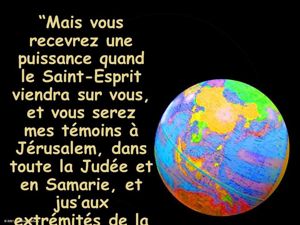 Mais vous recevrez une puissance quand le Saint-Esprit viendra sur vous, et vous serez mes témoins à Jérusalem, dans toute la Judée et en Samarie, et