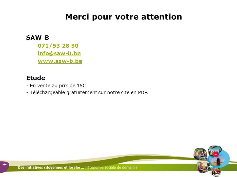 Merci pour votre attention SAW-B 071/53 28 30 info@saw-b.be www.saw-b.be Etude - En vente au prix de 15 - Téléchargeable gratuitement sur notre site e