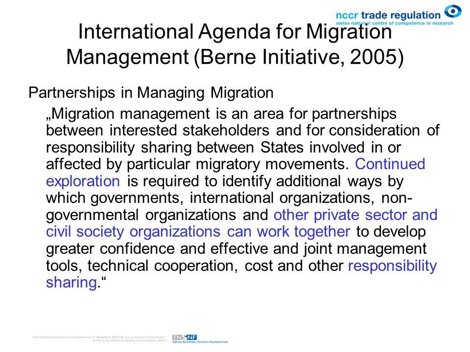 International Agenda for Migration Management (Berne Initiative, 2005) Partnerships in Managing Migration Migration management is an area for partners