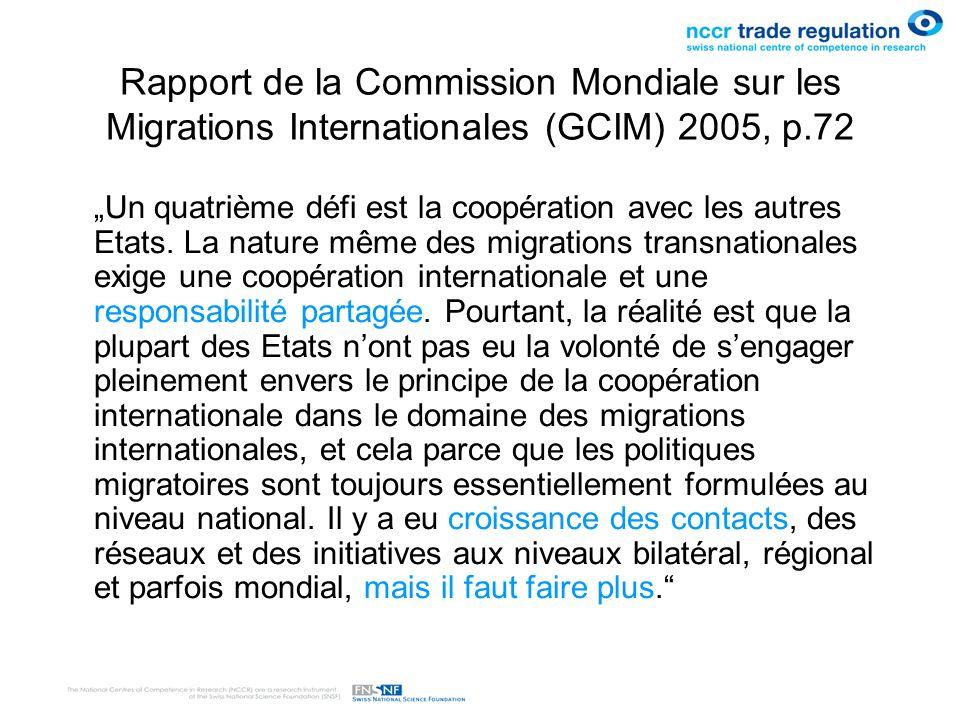 Rapport de la Commission Mondiale sur les Migrations Internationales (GCIM) 2005, p.72 Un quatrième défi est la coopération avec les autres Etats. La