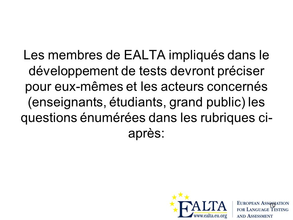 10 Les membres de EALTA impliqués dans le développement de tests devront préciser pour eux-mêmes et les acteurs concernés (enseignants, étudiants, gra