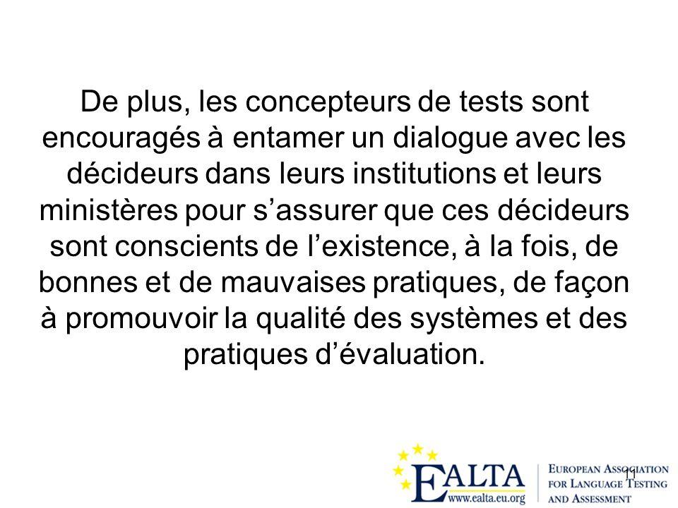 11 De plus, les concepteurs de tests sont encouragés à entamer un dialogue avec les décideurs dans leurs institutions et leurs ministères pour sassure