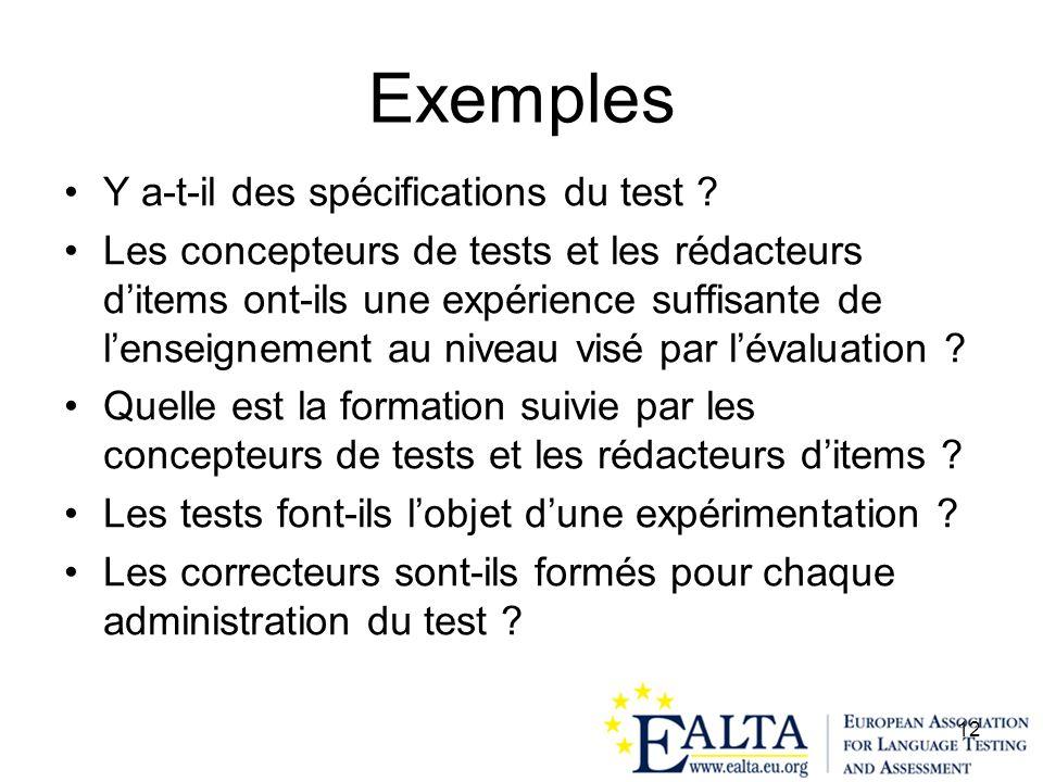 12 Exemples Y a-t-il des spécifications du test ? Les concepteurs de tests et les rédacteurs ditems ont-ils une expérience suffisante de lenseignement