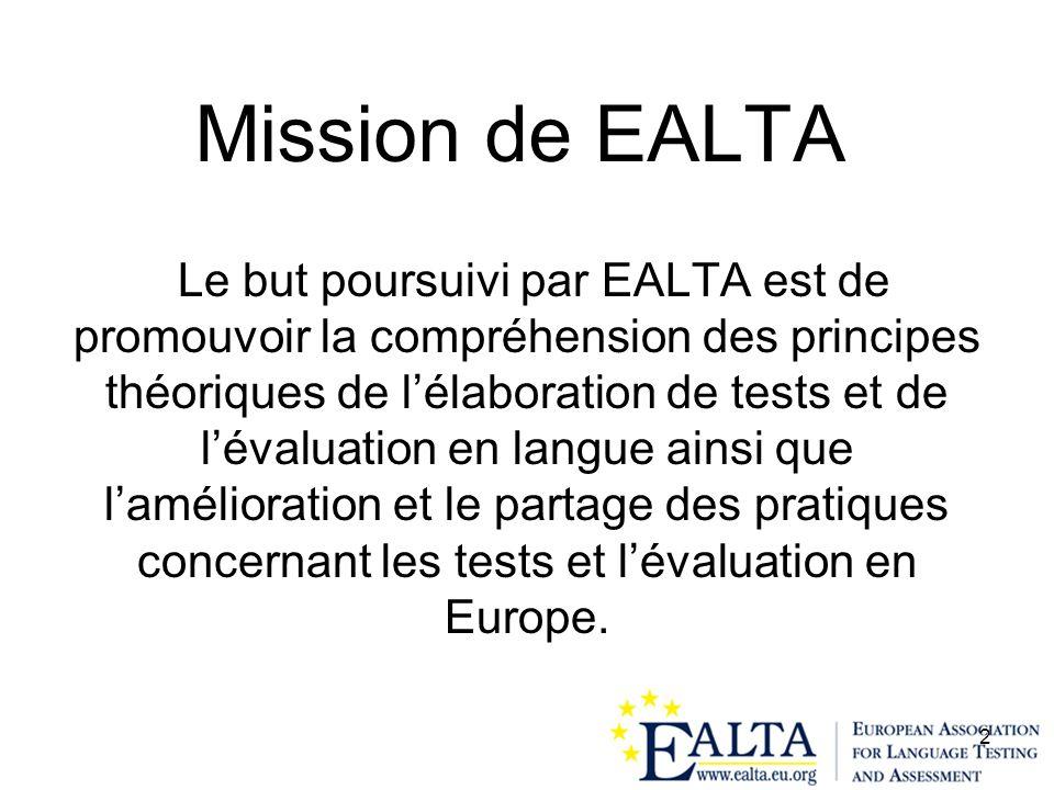 2 Mission de EALTA Le but poursuivi par EALTA est de promouvoir la compréhension des principes théoriques de lélaboration de tests et de lévaluation e