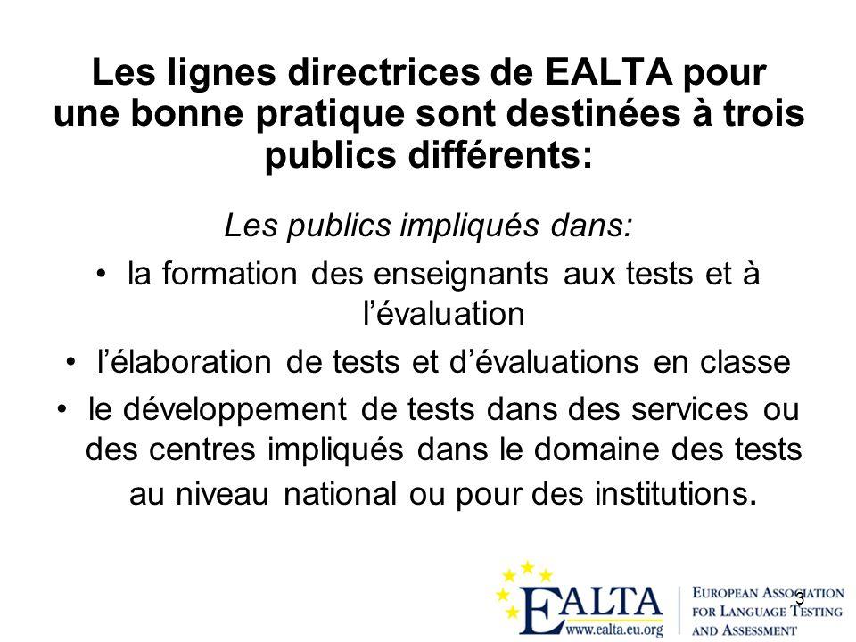 3 Les lignes directrices de EALTA pour une bonne pratique sont destinées à trois publics différents: Les publics impliqués dans: la formation des ense