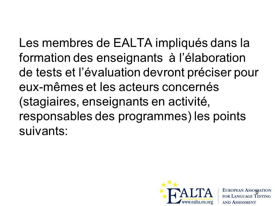 6 Les membres de EALTA impliqués dans la formation des enseignants à lélaboration de tests et lévaluation devront préciser pour eux-mêmes et les acteu