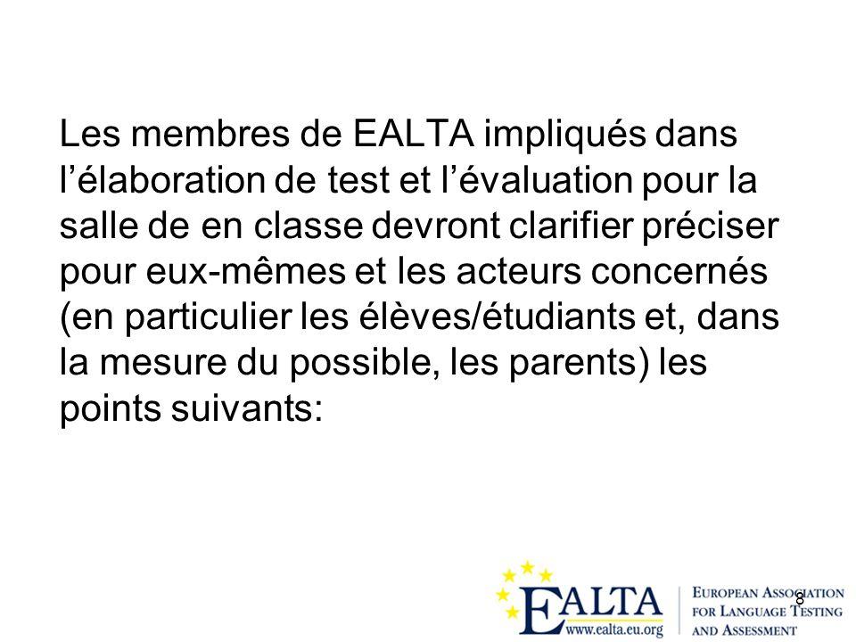 8 Les membres de EALTA impliqués dans lélaboration de test et lévaluation pour la salle de en classe devront clarifier préciser pour eux-mêmes et les