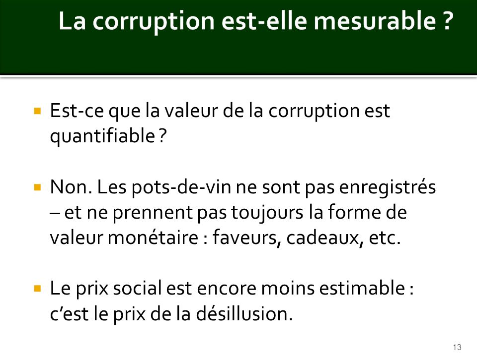 Est-ce que la valeur de la corruption est quantifiable ? Non. Les pots-de-vin ne sont pas enregistrés – et ne prennent pas toujours la forme de valeur