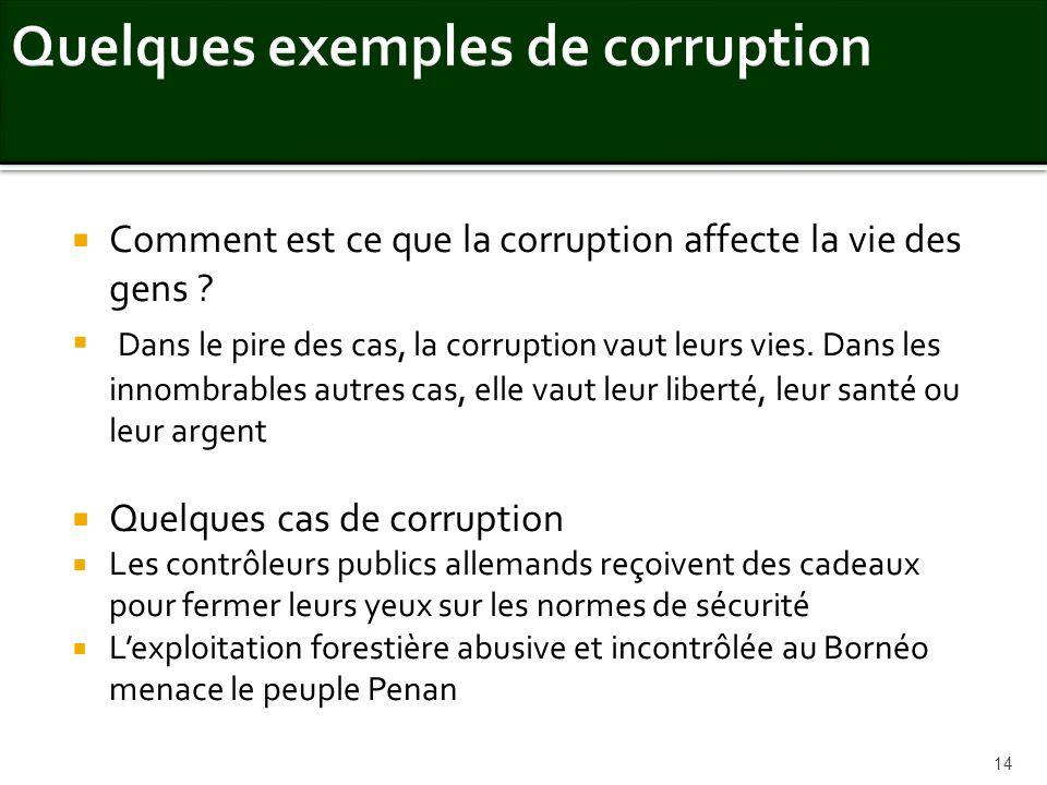 Comment est ce que la corruption affecte la vie des gens ? Dans le pire des cas, la corruption vaut leurs vies. Dans les innombrables autres cas, elle