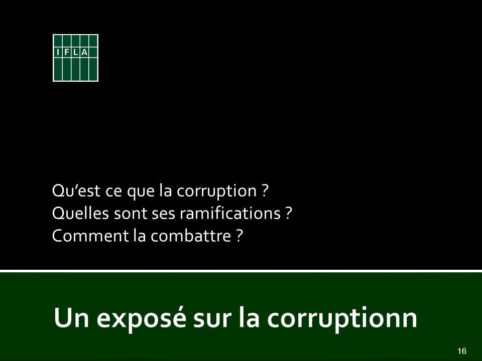 Quest ce que la corruption ? Quelles sont ses ramifications ? Comment la combattre ? 16