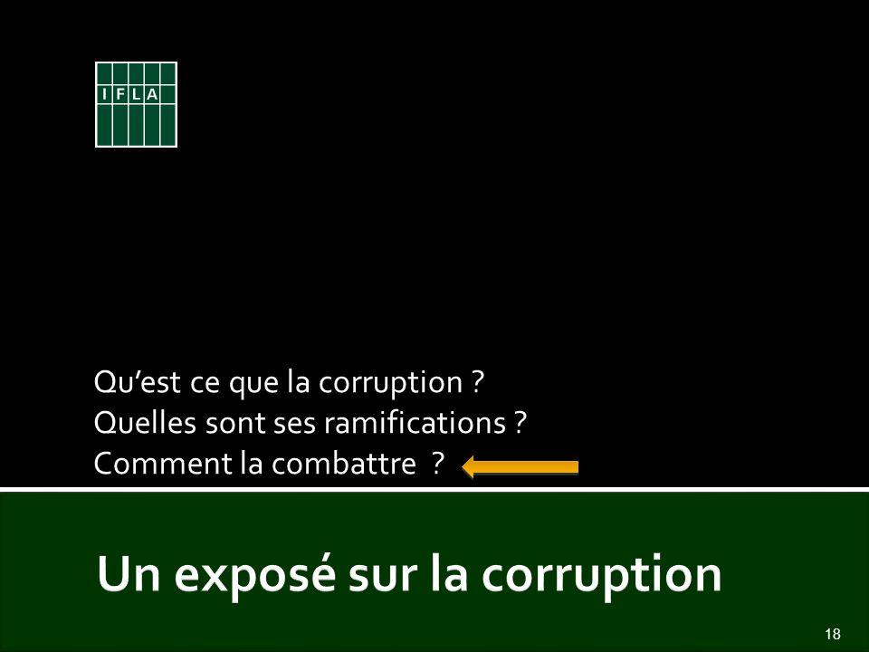 Quest ce que la corruption ? Quelles sont ses ramifications ? Comment la combattre ? 18