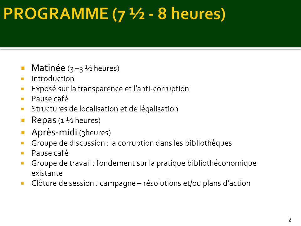Matinée (3 –3 ½ heures) Introduction Exposé sur la transparence et lanti-corruption Pause café Structures de localisation et de légalisation Repas (1