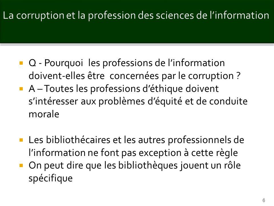 Q - Pourquoi les professions de linformation doivent-elles être concernées par le corruption ? A – Toutes les professions déthique doivent sintéresser