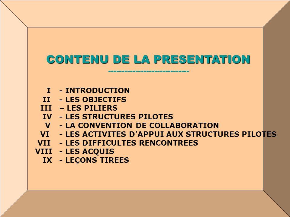 2 CONTENU DE LA PRESENTATION ------------------------------ I- INTRODUCTION II - LES OBJECTIFS III – LES PILIERS IV - LES STRUCTURES PILOTES V - LA CO