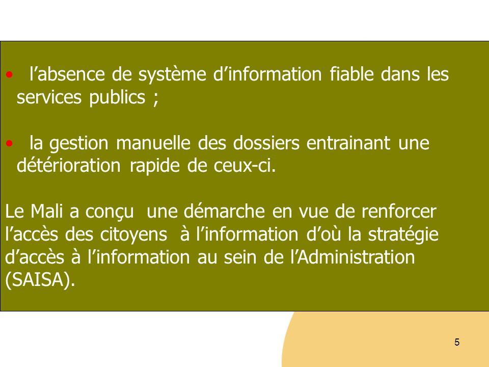 6 Les objectifs de la SAISA sont : fournir des informations pertinentes et des prestations de qualité aux citoyens ; susciter et encourager un changement de mentalité et de comportement des agents de lEtat en vue de promouvoir la bonne gouvernance au Mali.