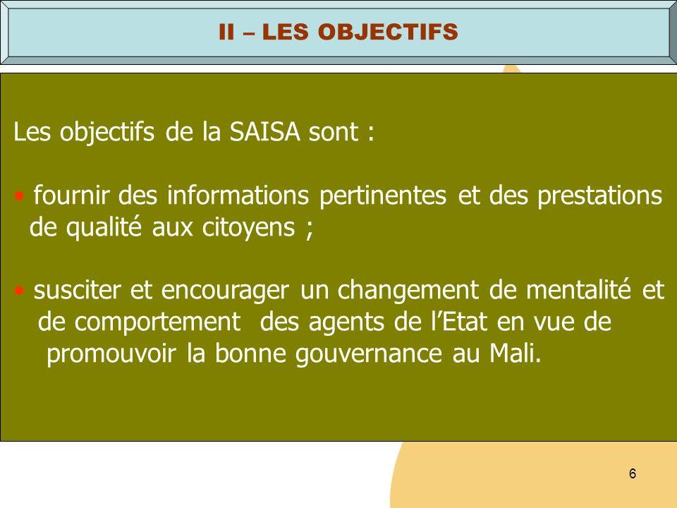 6 Les objectifs de la SAISA sont : fournir des informations pertinentes et des prestations de qualité aux citoyens ; susciter et encourager un changem