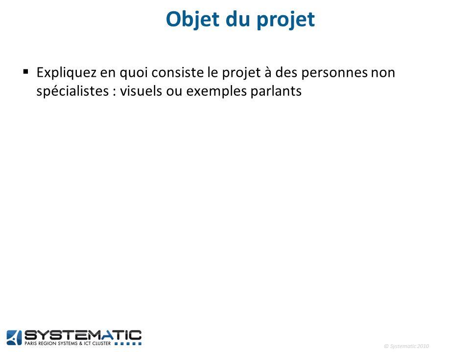 © Systematic 2010 Objet du projet Expliquez en quoi consiste le projet à des personnes non spécialistes : visuels ou exemples parlants