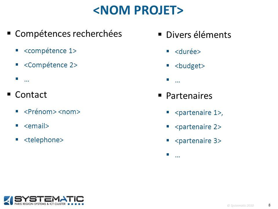 © Systematic 2010 Divers éléments … Partenaires, … 8 Compétences recherchées … Contact