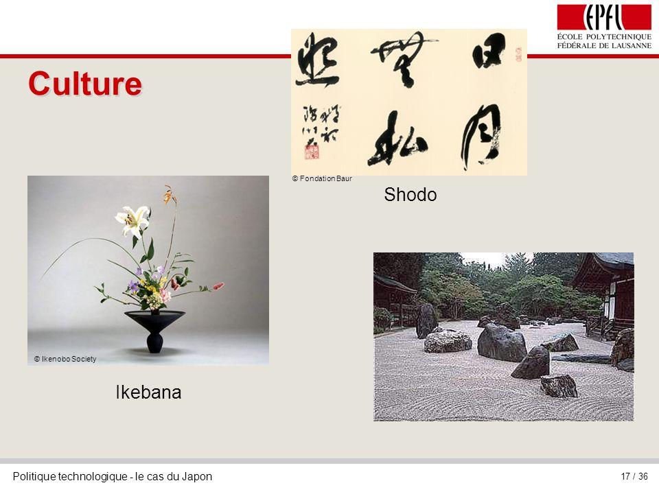 Politique technologique - le cas du Japon 17 / 36 Culture © Ikenobo Society Ikebana © Fondation Baur Shodo
