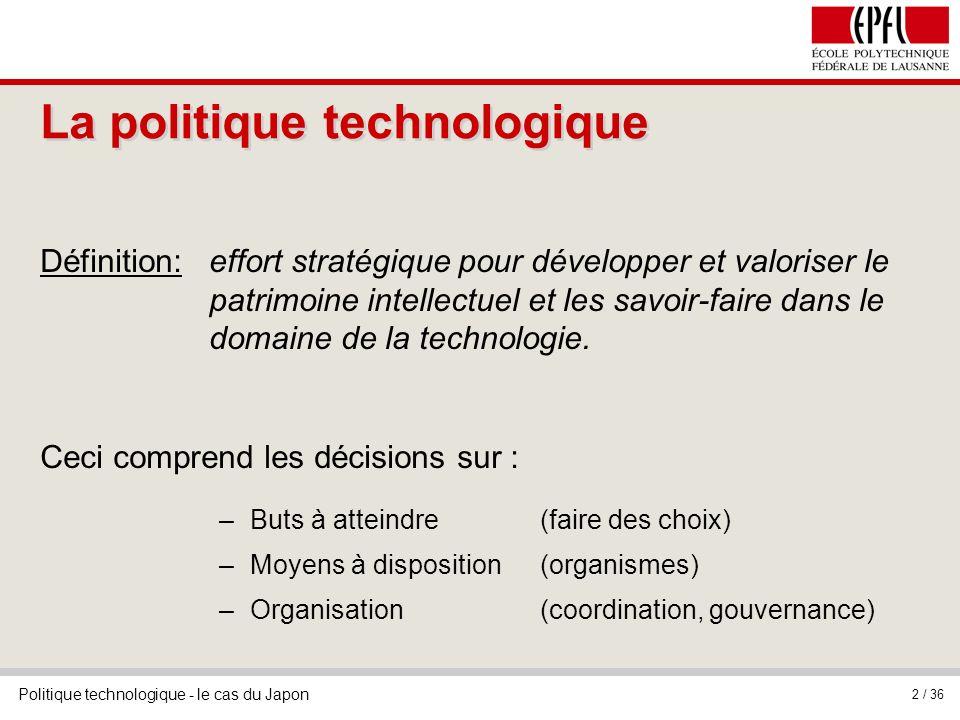 Politique technologique - le cas du Japon 2 / 36 La politique technologique Définition:effort stratégique pour développer et valoriser le patrimoine i