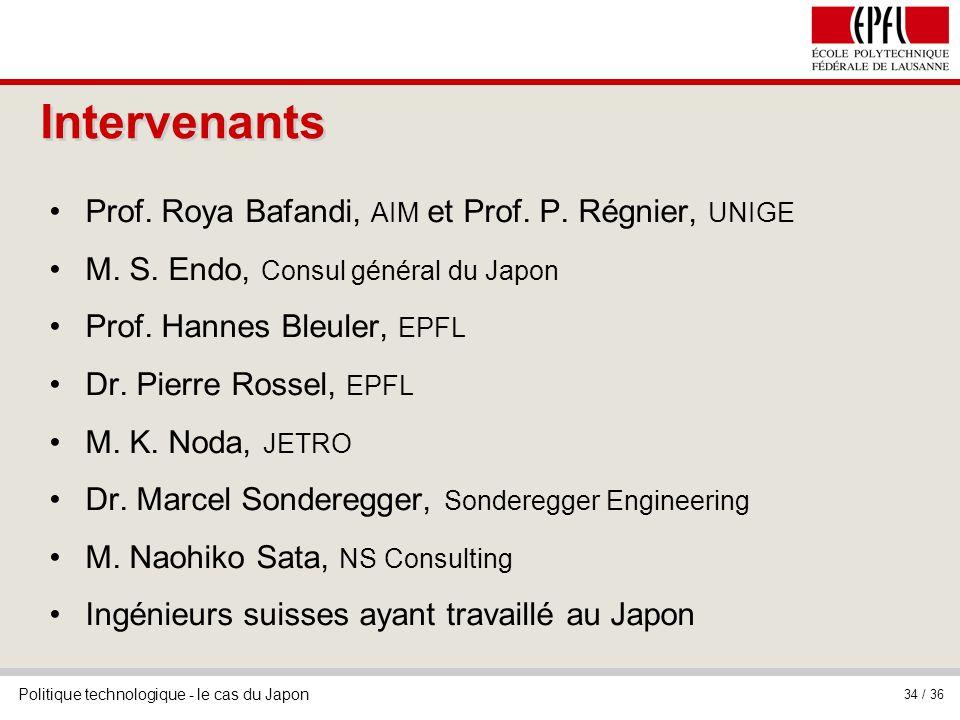 Politique technologique - le cas du Japon 34 / 36 Intervenants Prof. Roya Bafandi, AIM et Prof. P. Régnier, UNIGE M. S. Endo, Consul général du Japon