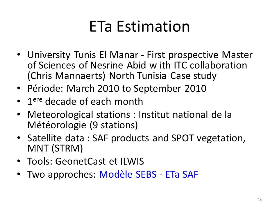 16 ETa Estimation University Tunis El Manar - First prospective Master of Sciences of Nesrine Abid w ith ITC collaboration (Chris Mannaerts) North Tun