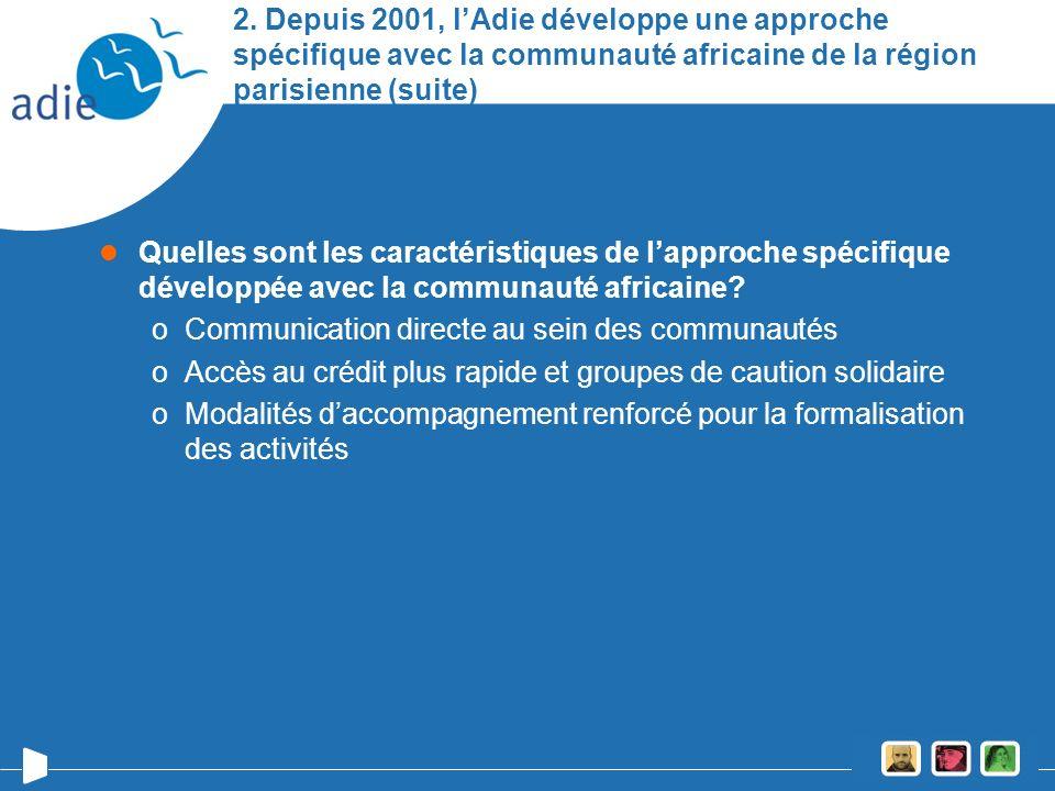 2. Depuis 2001, lAdie développe une approche spécifique avec la communauté africaine de la région parisienne (suite) Quelles sont les caractéristiques