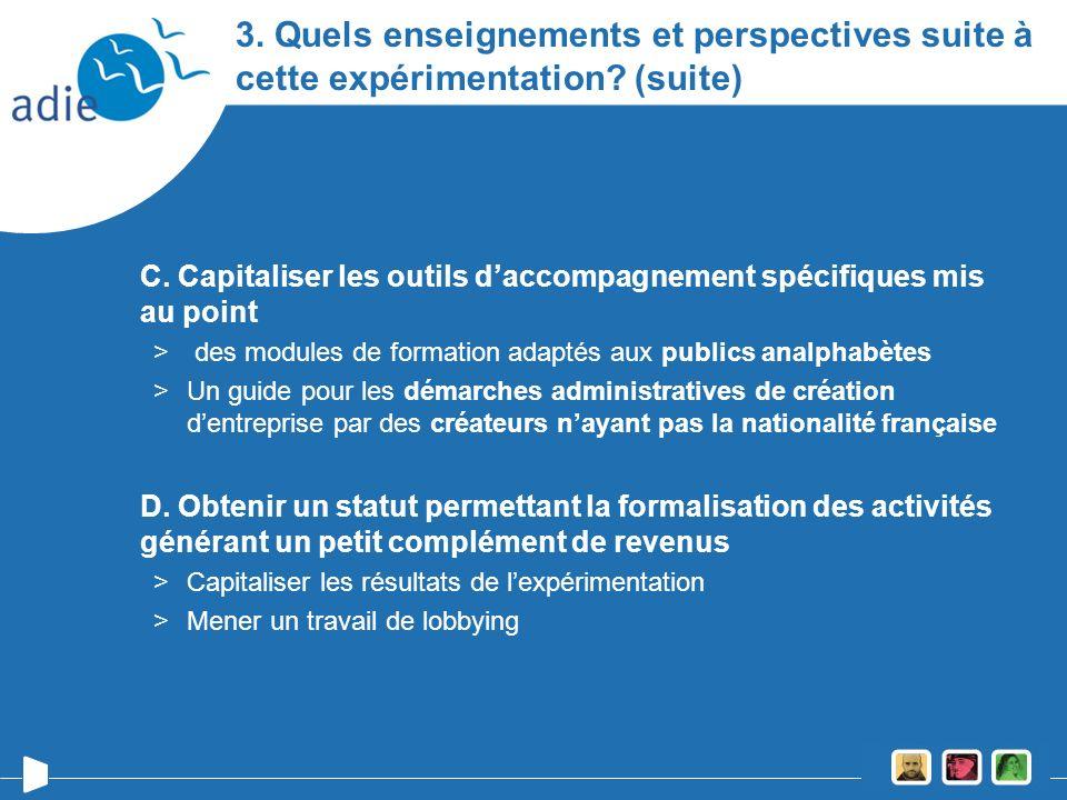 3. Quels enseignements et perspectives suite à cette expérimentation? (suite) C. Capitaliser les outils daccompagnement spécifiques mis au point > des
