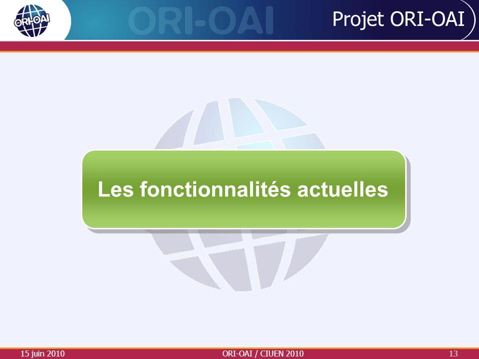 Projet ORI-OAI 15 juin 2010ORI-OAI / CIUEN 201013 Les fonctionnalités actuelles