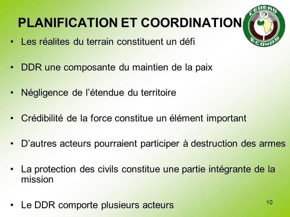 10 PLANIFICATION ET COORDINATION Les réalites du terrain constituent un défi DDR une composante du maintien de la paix Négligence de létendue du terri