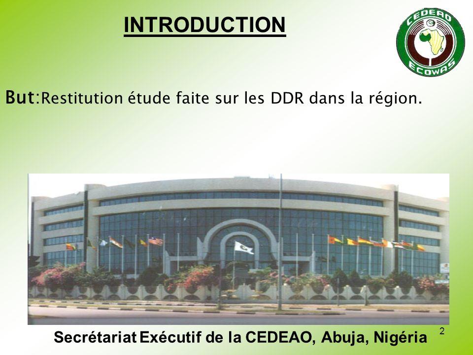 2 INTRODUCTION But: Restitution étude faite sur les DDR dans la région. Secrétariat Exécutif de la CEDEAO, Abuja, Nigéria