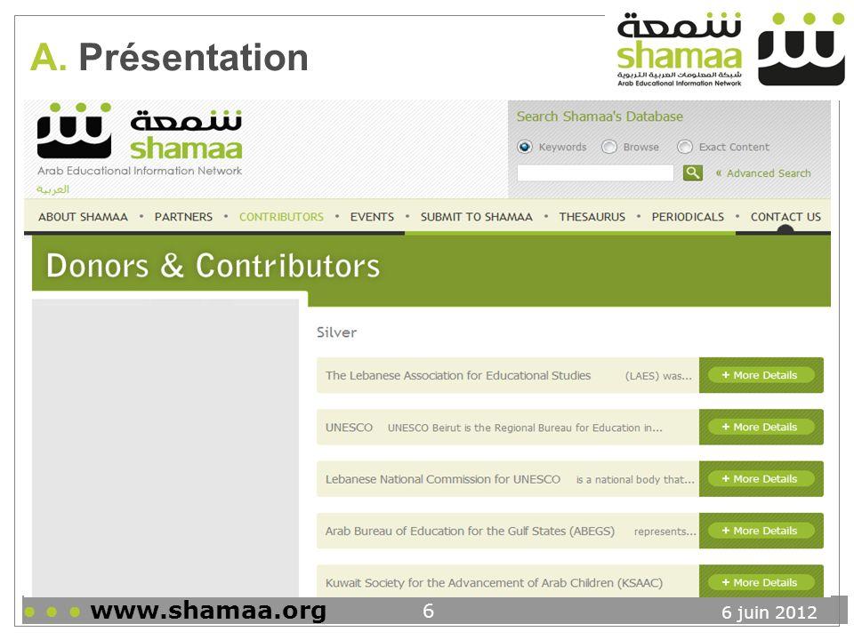 6 juin 2012 www.shamaa.org 17 Arabisation de lensemble des termes du thésaurus (3559 descripteurs) avec ajout de 50 termes Première version en trois langues (arabe/francais/anglais) en aout 2009 Première mise à jour à lautomne 2012 Inclusion du thésaurus dans la base de données 3.