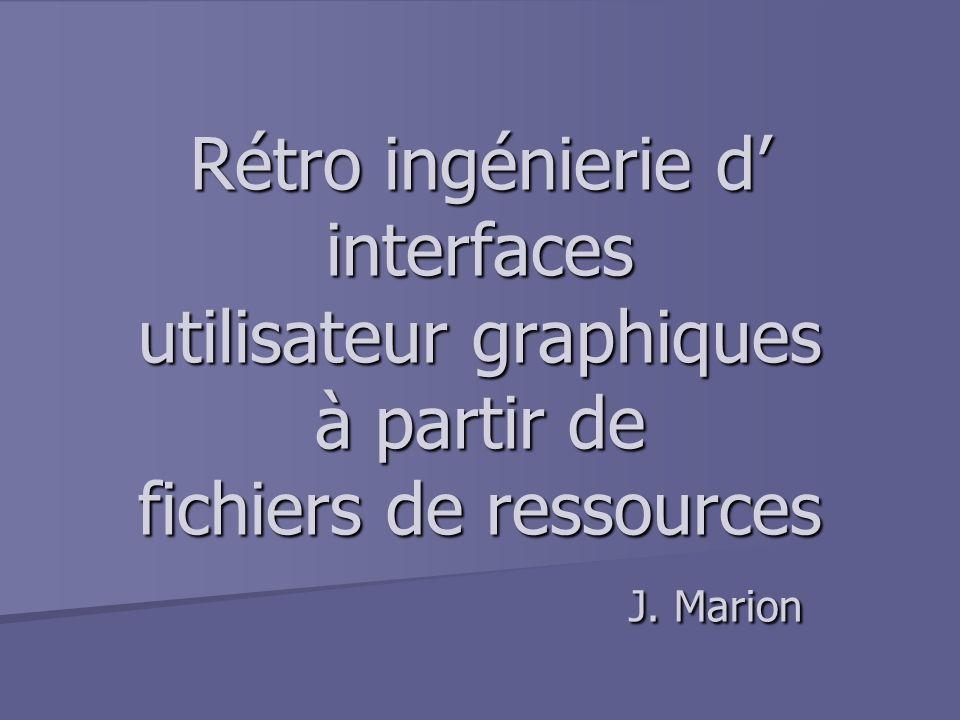 Rétro ingénierie d interfaces utilisateur graphiques à partir de fichiers de ressources J. Marion