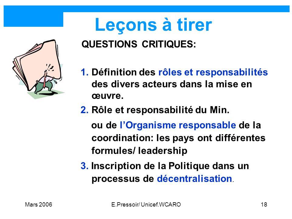 Mars 2006E.Pressoir/ Unicef.WCARO18 Leçons à tirer QUESTIONS CRITIQUES: 1.Définition des rôles et responsabilités des divers acteurs dans la mise en œ