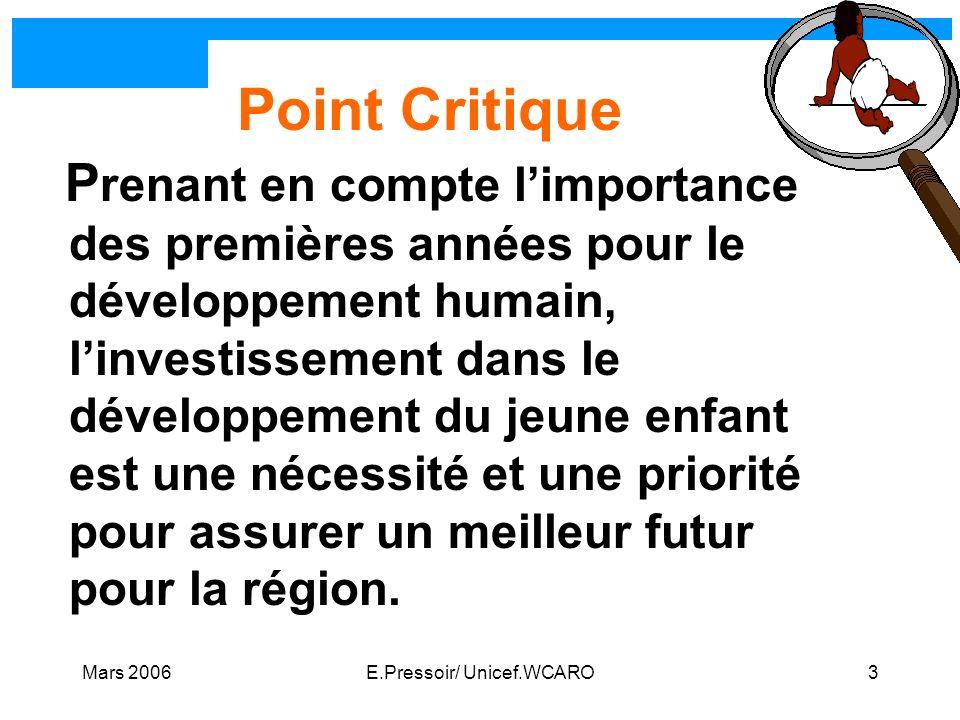 Mars 2006E.Pressoir/ Unicef.WCARO3 Point Critique P renant en compte limportance des premières années pour le développement humain, linvestissement da