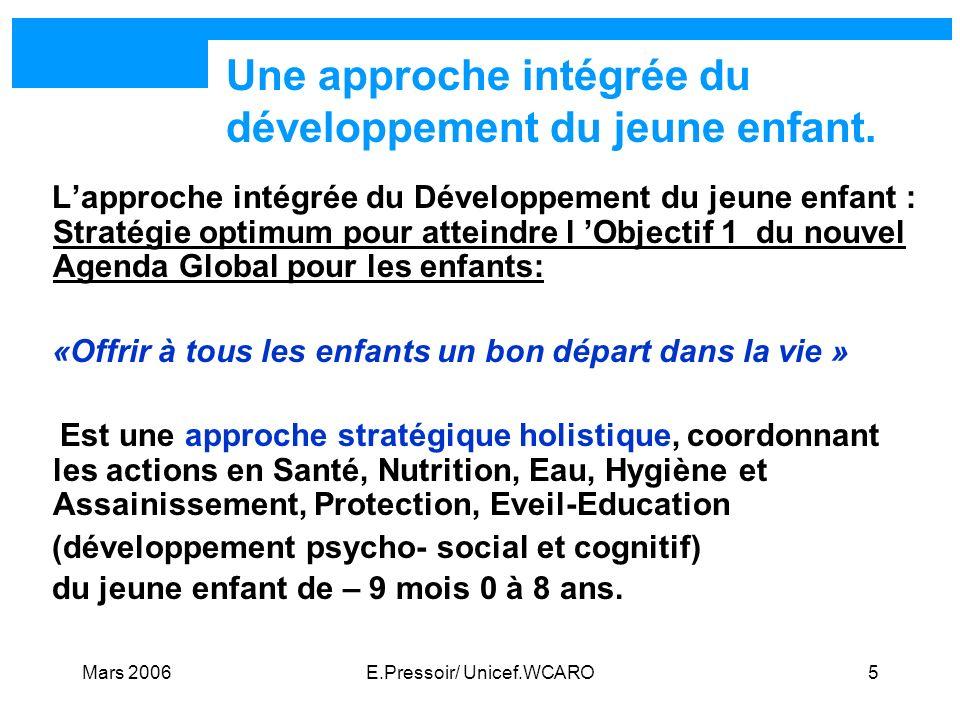 Mars 2006E.Pressoir/ Unicef.WCARO5 Une approche intégrée du développement du jeune enfant. Lapproche intégrée du Développement du jeune enfant : Strat
