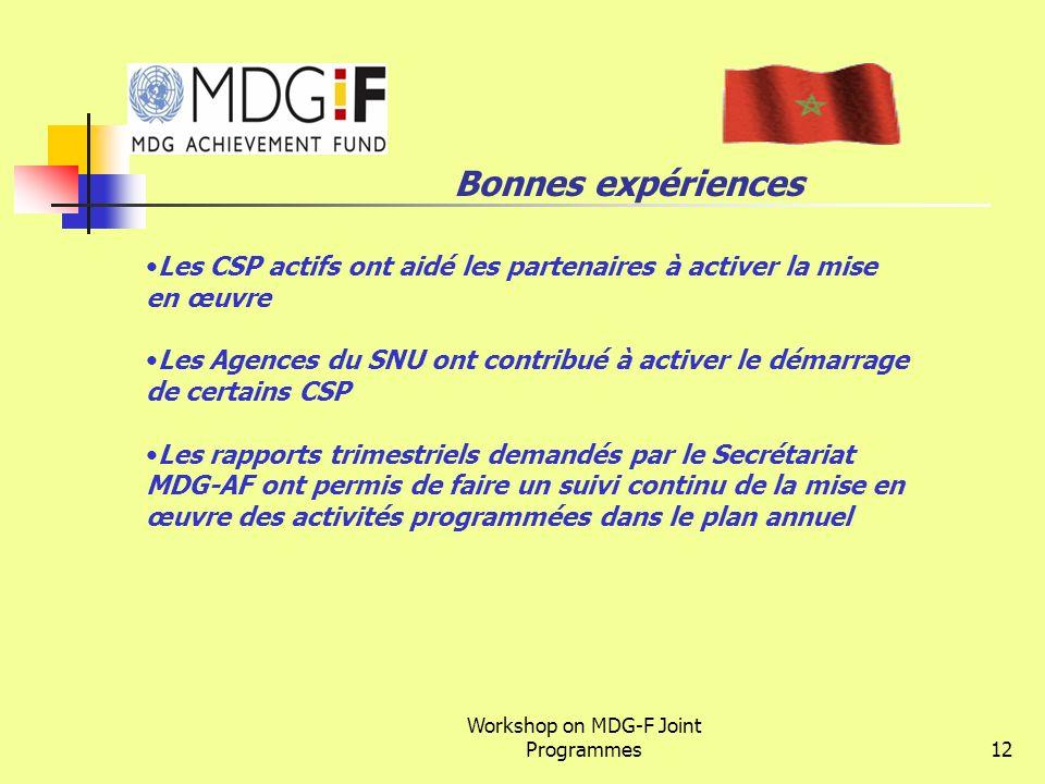 Workshop on MDG-F Joint Programmes12 Bonnes expériences Les CSP actifs ont aidé les partenaires à activer la mise en œuvre Les Agences du SNU ont cont
