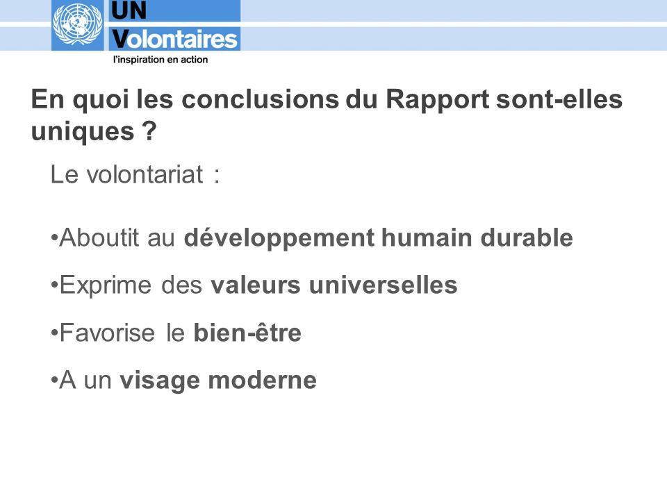 En quoi les conclusions du Rapport sont-elles uniques ? Le volontariat : Aboutit au développement humain durable Exprime des valeurs universelles Favo