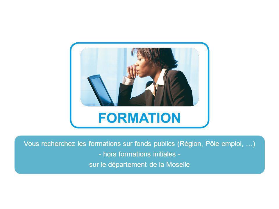 Vous recherchez les formations sur fonds publics (Région, Pôle emploi, …) - hors formations initiales - sur le département de la Moselle
