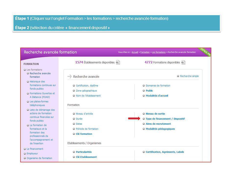 Étape 1 (Cliquer sur longlet Formation > les formations > recherche avancée formation) Étape 2 (sélection du critère « financement dispositif » Étape