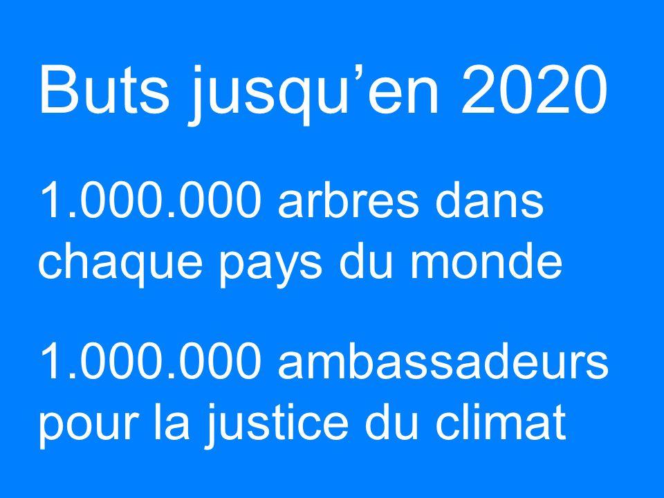 Buts jusquen 2020 b 1.000.000 arbres dans chaque pays du monde b 1.000.000 ambassadeurs pour la justice du climat