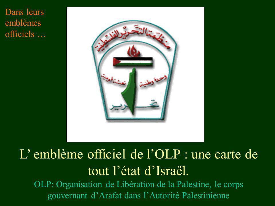 L emblème officiel de lOLP : une carte de tout létat dIsraël. OLP: Organisation de Libération de la Palestine, le corps gouvernant dArafat dans lAutor