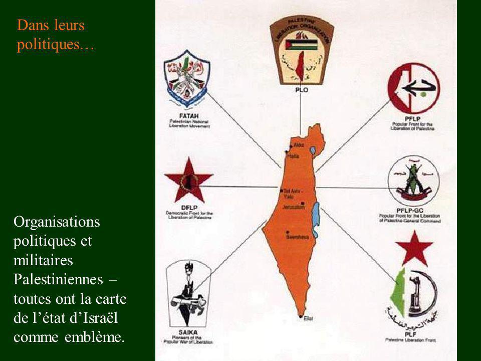 Dans leurs politiques… Organisations politiques et militaires Palestiniennes – toutes ont la carte de létat dIsraël comme emblème.