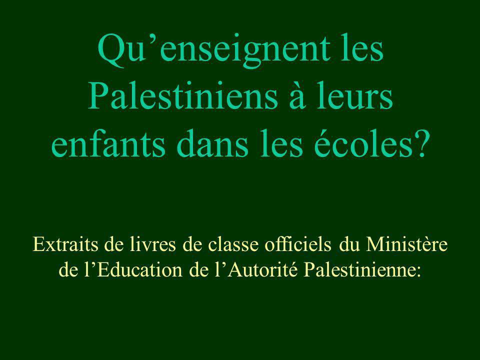 Quenseignent les Palestiniens à leurs enfants dans les écoles? Extraits de livres de classe officiels du Ministère de lEducation de lAutorité Palestin