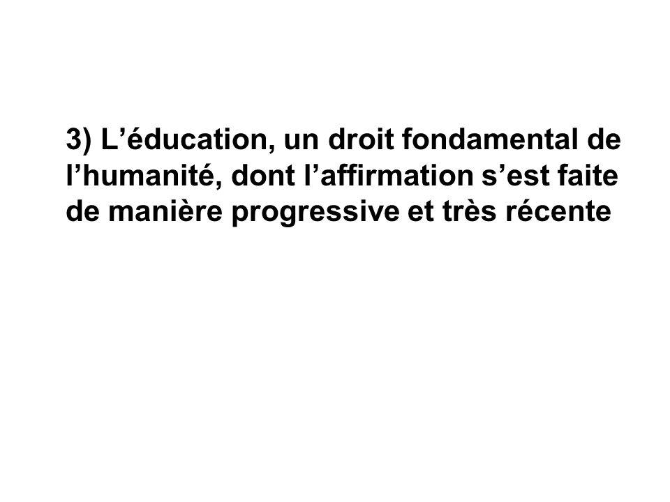 3) Léducation, un droit fondamental de lhumanité, dont laffirmation sest faite de manière progressive et très récente