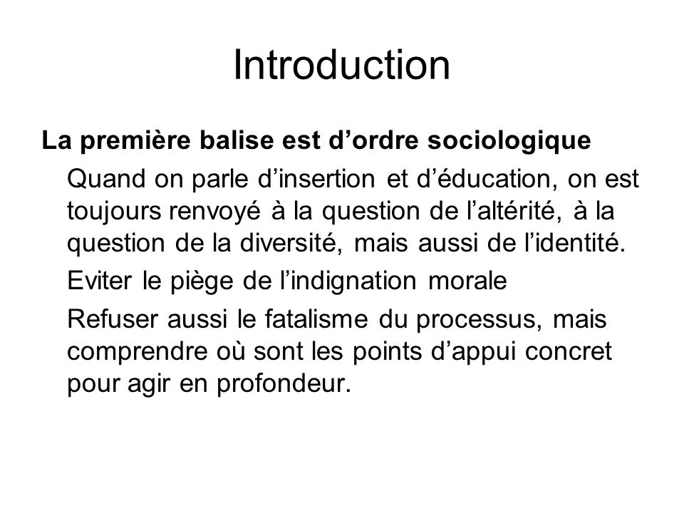 Introduction La première balise est dordre sociologique Quand on parle dinsertion et déducation, on est toujours renvoyé à la question de laltérité, à