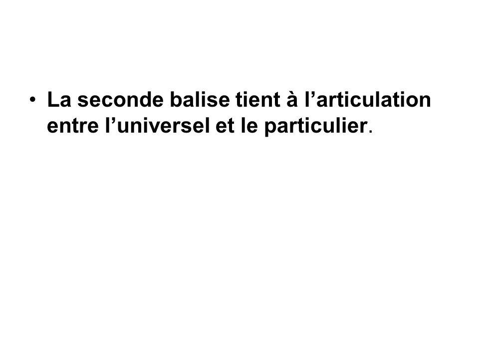 La seconde balise tient à larticulation entre luniversel et le particulier.