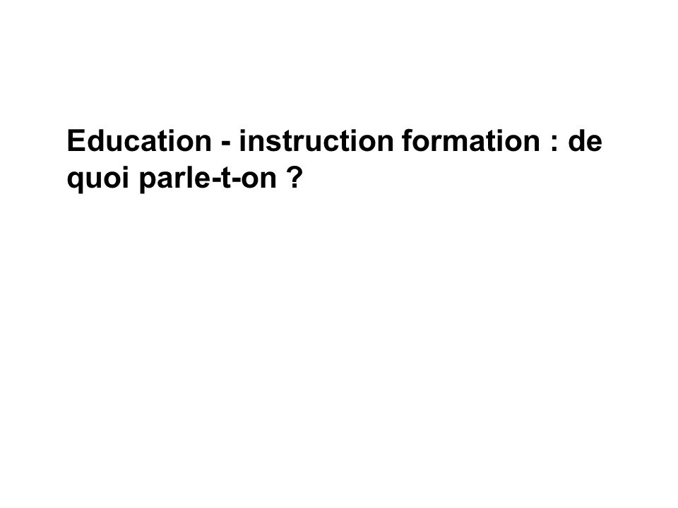 Education - instruction formation : de quoi parle-t-on ?