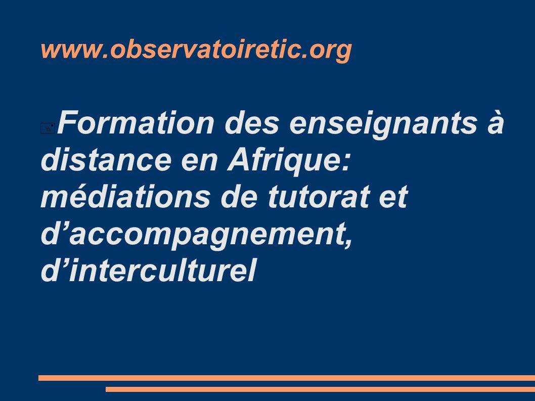 www.observatoiretic.org Formation des enseignants à distance en Afrique: médiations de tutorat et daccompagnement, dinterculturel