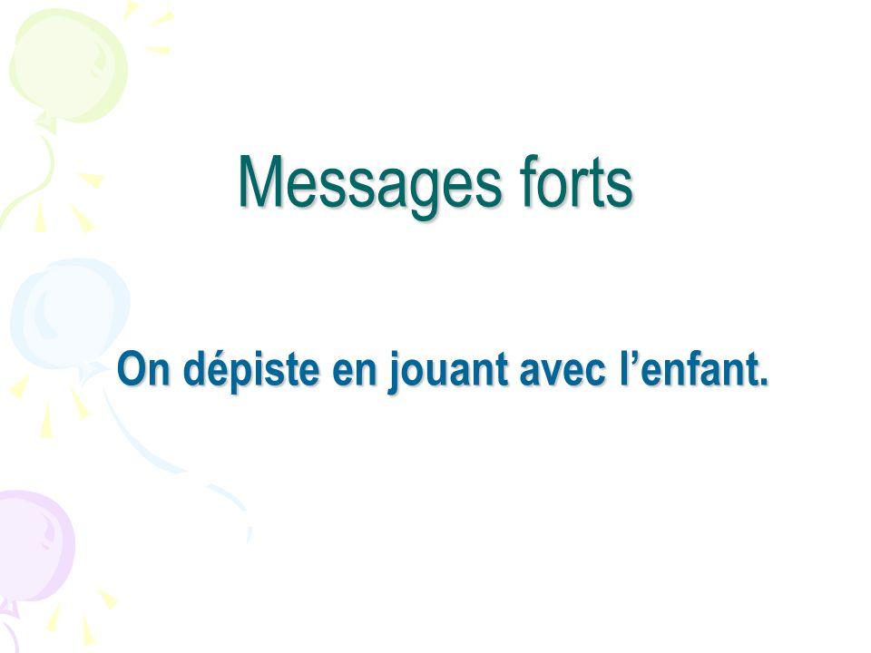 Messages forts On dépiste en jouant avec lenfant.